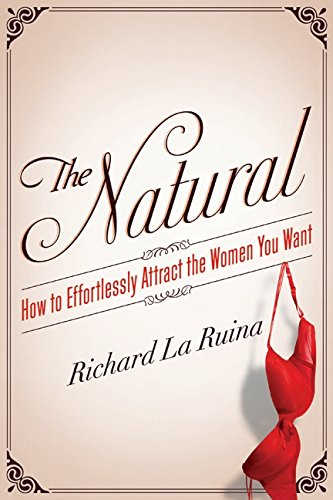 The Natural: How to Effortlessly Attract the Women You (Natural Rhino)
