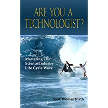 Are You a Technologist?: Mastering the Science/industry Life Cycle Wave