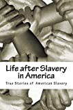 Life after Slavery in America, Various, Stephen Ashley, 1481220764