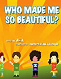 Who Made Me So Beautiful?, J. H. J., 1434342980