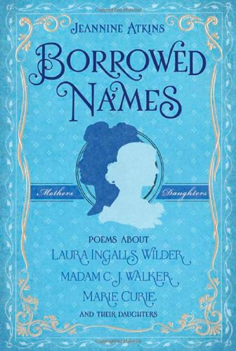Borrowed Names: Poems About Laura Ingalls Wilder, Madam C.J. Walker, Marie Curie, and Their Daughters pdf epub
