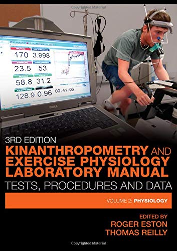 Kinanthropometry and Exercise Physiology Laboratory Manual: Tests, Procedures and Data: Volume Two: Physiology (Volume 2