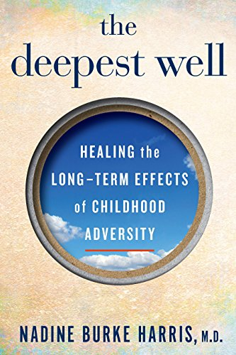 The Deepest Well: Healing the Long-Term Effects of Childhood Adversity by [Burke Harris, Nadine]
