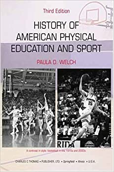 Book History of American Physical Education and Sport by Paula D. Welch (2004-12-01)