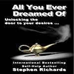 All You Ever Dreamed Of: Unlocking the Door to Your Desires   Stephen Richards
