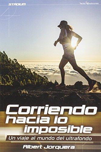 Descargar Libro Corriendo Hacia Lo Imposible. Un Viaje Al Mundo Del Ulttrafondo Albert Jorquera Mestres