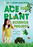 Ace Your Plant Science Project, Robert Gardner and Phyllis Jean Perry, 0766032213