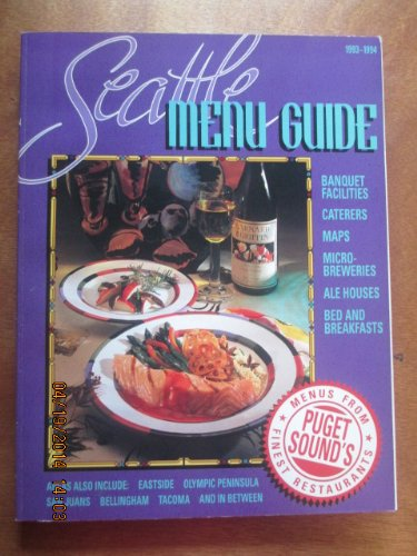 Seattle Menu Guide 1993-94 Edition: Menus from Puget Sounds Finest Restaurants Also Includes Banquet Facilities, Caterer