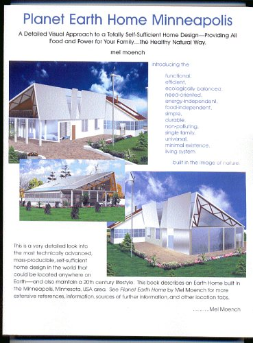 Planet Earth Home Minneapolis: A Detailed Visual Approach to a Totally Self-Sufficient Home Design--Providing All Food a