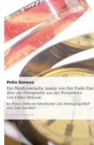 Der filmtheoretische Ansatz von Pier Paolo Pasolini über die Filmsprache aus der Perspektive von Gilles Deleuze (German Edition) pdf epub