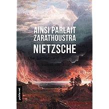 Ainsi parlait Zarathoustra: ce bouleversement de lave poétique au service de l'homme sans dieu (Nos Classiques) (French Edition)