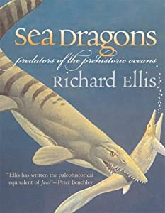 Sea Dragons: Predators of the Prehistoric Oceans from University Press of Kansas