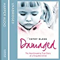 Damaged: The Heartbreaking True Story of a Forgotten Child Audiobook by Cathy Glass Narrated by Denica Fairman