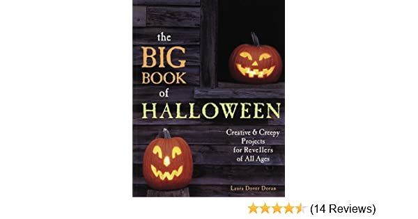 The Big Book Of Halloween Creative Creepy Projects For Revellers All Ages Laura Dover Doran 9781579900632 Amazon Books