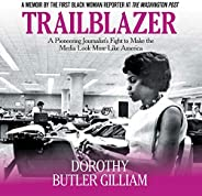 Trailblazer: A Pioneering Journalist's Fight to Make the Media Look More Like Ame