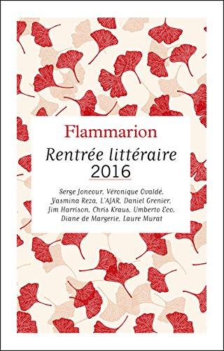 Flammarion : catalogue de la Rentrée littéraire 2016 (French Edition)