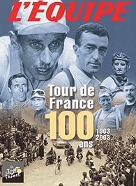 Tour de France. 100 ans : 1903-2003 par  L'Équipe