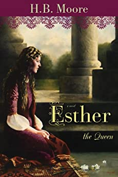 Esther the Queen by [Moore, H. B., Moore, Heather B.]