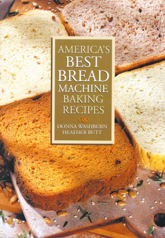 America's Best Bread Machine Baking Recipes by Donna Washburn, Heather Butt
