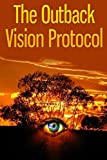 Outback Vision Protocol: Stop Vision Loss & Reverse It Naturally