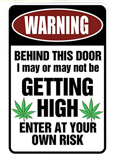 WARNING Behind This Door I may be GETTING HIGH - Enter At Yor Own Risk - Marijuana Cannabis Funny Metal Sign for garage, man cave ideas, yard stuff or wall. 420 blaze it friendly gift by SignDragon