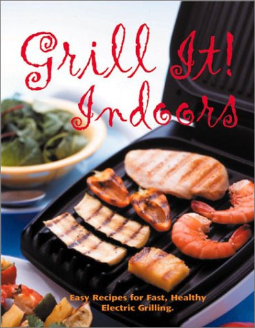 Grill It Indoors Easy Recipes For Fast Heathy Electric