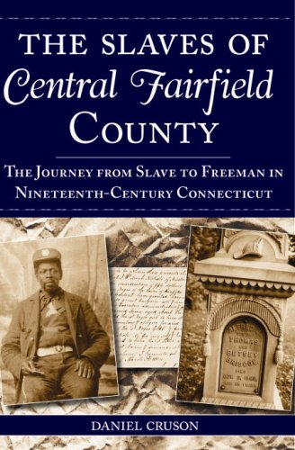 The Slaves of Central Fairfield County: The Journey from Slave to Freeman in Nineteenth-Century Connecticut (American Heritage)