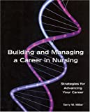 Building and Managing a Career in Nursing : Strategies for Advancing Your Career, Terry Miller, 1930538081