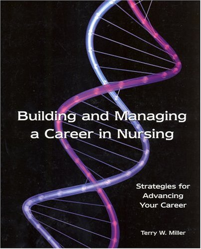 Building and Managing a Career in Nursing: Strategies For Advancing Your Career