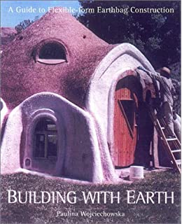 Building With Earth A Guide To Flexible Form Earthbag Construction Real Goods