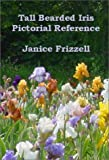 Amazon / Frizzell Pub: Tall Bearded Iris Pictorial Reference (Janice Frizzell)