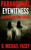 Ghosts of The Living: Strange True Stories of Doppelgangers, Vardogrs, bilocation and other living ghosts (Paranormal Eyewitness Shorts Episode Book 2)