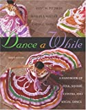 Dance A While: Handbook for Folk, Square, Contra, and Social Dance (9th Edition)