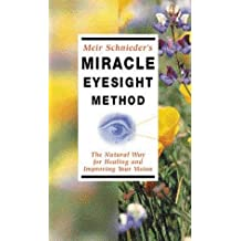 Meir Schneider's Miracle Eyesight Method: The Natural Way for Healing and Improving Your Vision