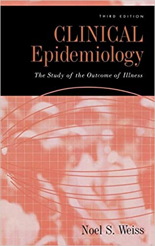 Clinical Epidemiology: The Study of the Outcome of Illness (Monographs in Epidemiology and Biostatistics (36)), 3rd Edition