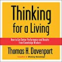 Thinking for a Living: How to Get Better Performances And Results from Knowledge Workers Audiobook by Thomas H. Davenport Narrated by Thomas H. Davenport
