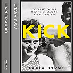 Kick: The True Story of Kick Kennedy, JFK's Forgotten Sister and the Heir to Chatsworth