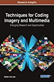 Techniques for Coding Imagery and Multimedia: Emerging Research and Opportunities (Advances in Knowledge Acquisition, Transfer, and Management)