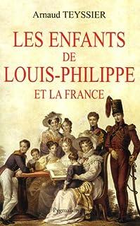 Les enfants de Louis-Philippe et la France, Teyssier, Arnaud