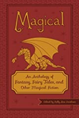Magical: An Anthology of Fantasy, Fairy Tales, and Other Magical Fiction for Adults Paperback