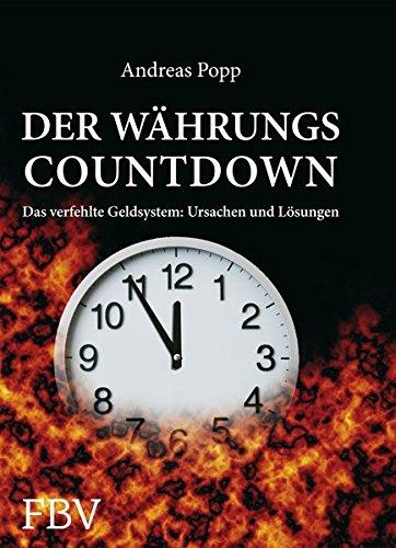 Der Währungscountdown: Das verfehlte Geldsystem: Ursachen und Lösungen Gebundenes Buch – 8. Februar 2013 Andreas Popp FinanzBuch Verlag 3898798070 Volkswirtschaft