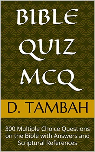 BIBLE QUIZ MCQ: 300 Multiple Choice Questions on the Bible with