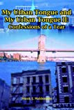 My Urban Tongue and My Urban Tongue II, Frank J. Maldonado, 1418437220