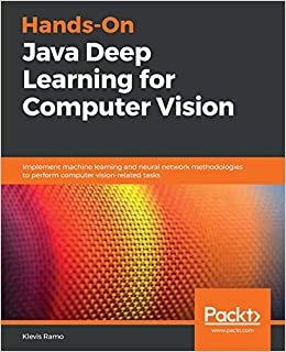 Hands-On Java Deep Learning for Computer Vision: Klevis Ramo