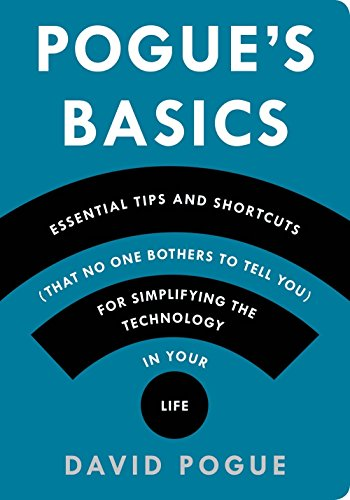 Pogue's Basics: Essential Tips and Shortcuts (That No One Bothers to Tell You) for Simplifying the Technology in Your -