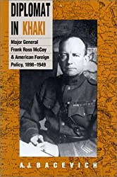 Diplomat in Khaki: Major General Frank Ross McCoy and American Foreign Policy, 1898-1949