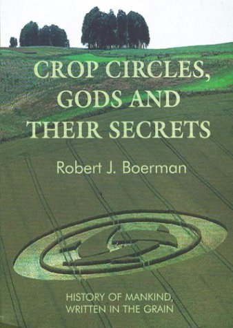 Crop Circles, Gods and Their Secrets: History of Mankind, Written in the Grain