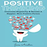 Positive Thinking: Overcome Negativity & Become a Happier, More Positive Person | Jane Aniston
