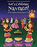 Let's Celebrate Navratri! (Nine Nights of Dancing & Fun) (Maya & Neel's India Adventure Series, Book 5) (Volume 5)