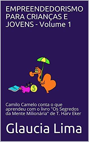 EMPREENDEDORISMO PARA CRIANÇAS E JOVENS - Volume 1: Camilo Camelo conta o que aprendeu com o livro